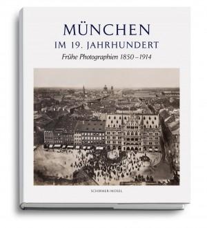 Cover von: Elisabeth Angermair, München im 19. Jahrhundert. Frühe Photographien 1850-1914, Hg. vom Stadtarchiv München. Mit einer Einleitung von Michael Stephan, Schirmer/Mosel, München 2013.