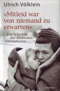 """Buchcover: Ulrich Völklein, """"Mitleid war von niemand zu erwarten"""". Das Schicksal der deutschen Vertriebenen, Droemer, München 2005"""