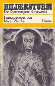 Umschlag: Martin Warnke (Hrsg.), Bildersturm. Die Zerstörung des Kunstwerks, München, Hanser 1973