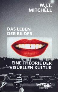Cover: William J.T. Mitchell, Das Leben der Bilder. Eine Theorie der visuellen Kultur, München, C.H.Beck Verlag 2008 ©