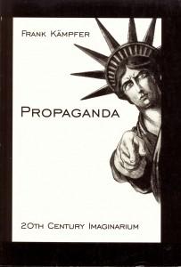 Cover: Frank Kämpfer, Propaganda. Politische Bilder im 20. Jahrhundert, bildkundliche Essays (20th Century Imaginarium Vol. 1), Hamburg, Verlag Ingrid Kämpfer 1997 ©