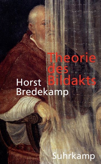 Cover: Horst Bredekamp, Theorie des Bildakts. Frankfurter Adorno-Vorlesungen, 2007, Suhrkamp Verlag, Frankfurt a.M. 2010