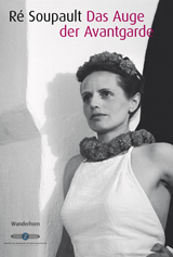 Cover: Claudia Emmert (Hrsg.), Ré Soupault: Das Auge der Avantgarde, [… anlässlich der Ausstellung vom 24. Juli-4. Oktober 2015, Zeppelinmuseum Friedrichshafen] Heidelberg: Verlag Das Wunderhorn 2015 © mit freundlicher Genehmigung