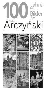 """100 Jahre / 100 Bilder<br class=""""clear"""" />Stefan Arczynski"""