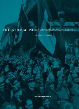 Cover: Ralph-Miklas Dobler, Bilder der Achse. Hitlers Empfang in Italien 1938 und die mediale Inszenierung des Staatsbesuches in Fotobüchern, Deutscher Kunstverlag Berlin/München 2015 © mit freundlicher Genehmigung