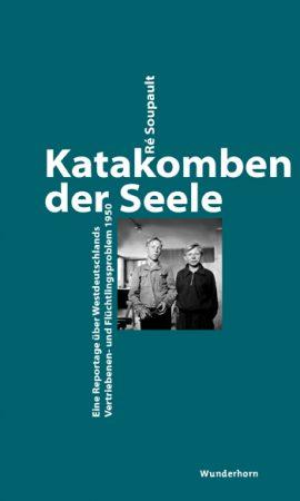 Cover: Ré Soupault, Katakomben der Seele. Eine Reportage über Westdeutschlands Vertriebenen- und Flüchtlingsproblem 1950, hg. v. Manfred Metzner, Heidelberg Verlag Das Wunderhorn 2016