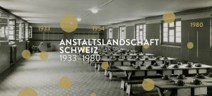 Anstaltslandschaft Schweiz 1933-1980