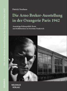Rezension: Patrick Neuhaus, Die Arno Breker-Ausstellung in der Orangerie Paris 1942