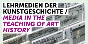 Lehrmedien der Kunstgeschichte / Media in the Teaching of Art History