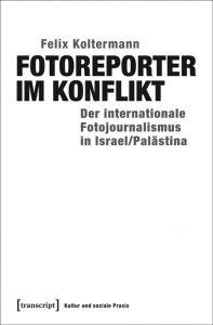 Rezension: Felix Koltermann, Fotoreporter im Konflikt