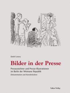 Rezension: Detlef Lorenz, Bilder in der Presse: Pressezeichner und Presse-Illustrationen im Berlin der Weimarer Republik